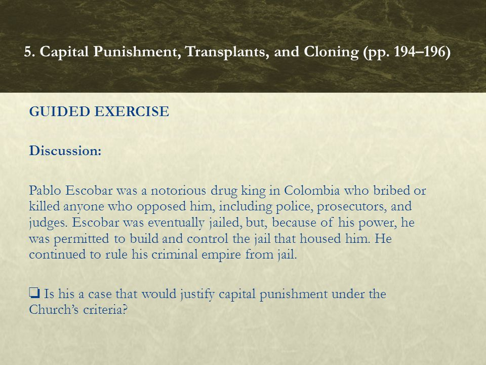 GUIDED EXERCISE Discussion: Pablo Escobar was a notorious drug king in Colombia who bribed or killed anyone who opposed him, including police, prosecu