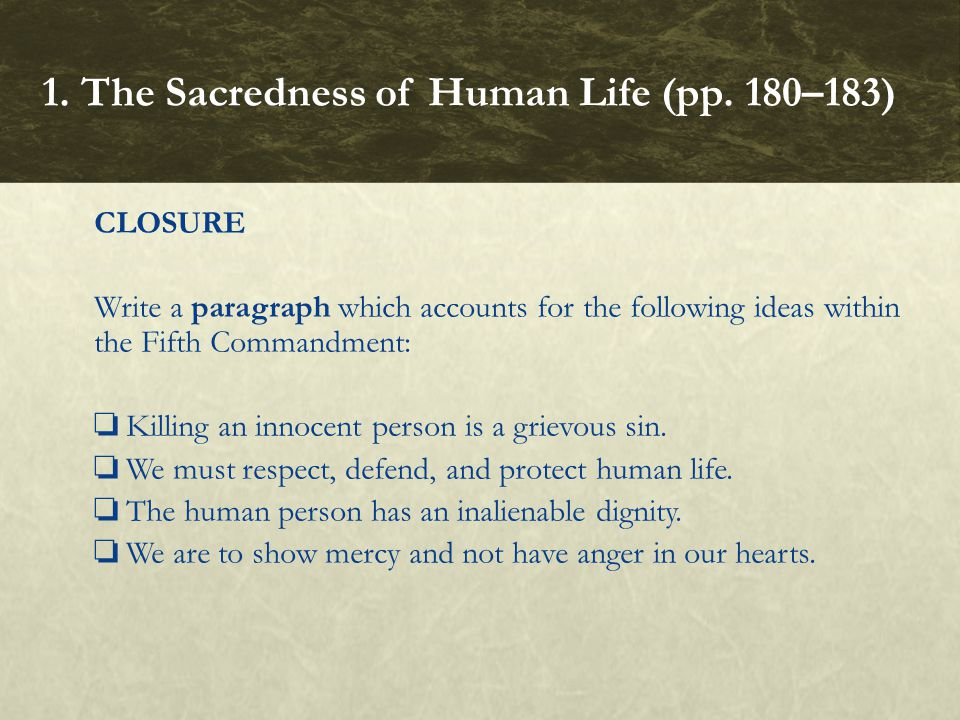 CLOSURE Write a paragraph which accounts for the following ideas within the Fifth Commandment: ❏ Killing an innocent person is a grievous sin. ❏ We mu
