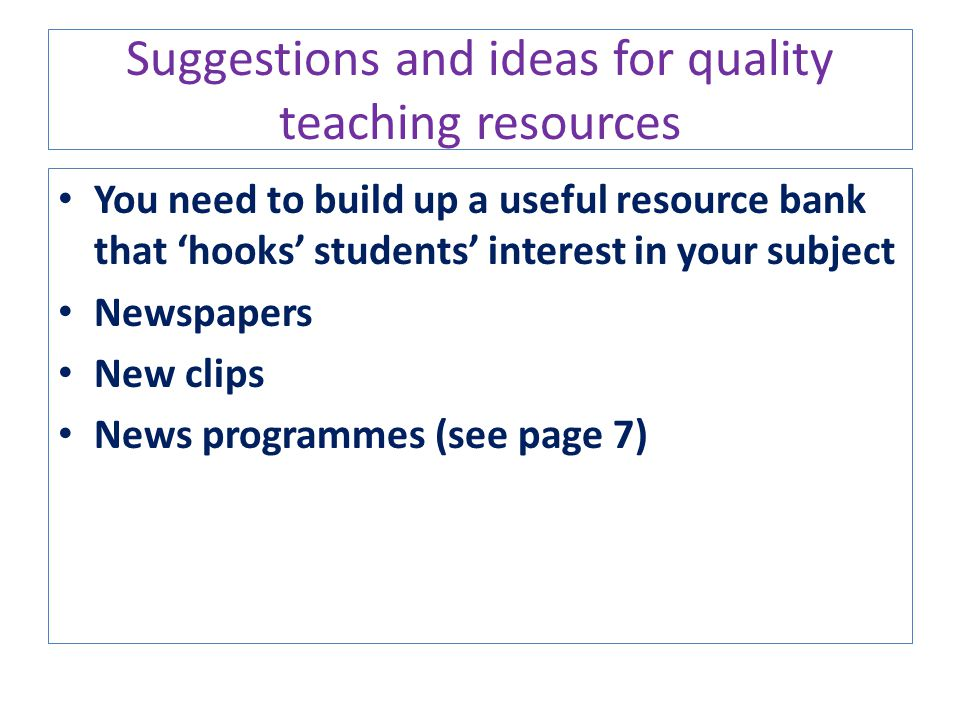 Suggestions and ideas for quality teaching resources You need to build up a useful resource bank that 'hooks' students' interest in your subject Newsp