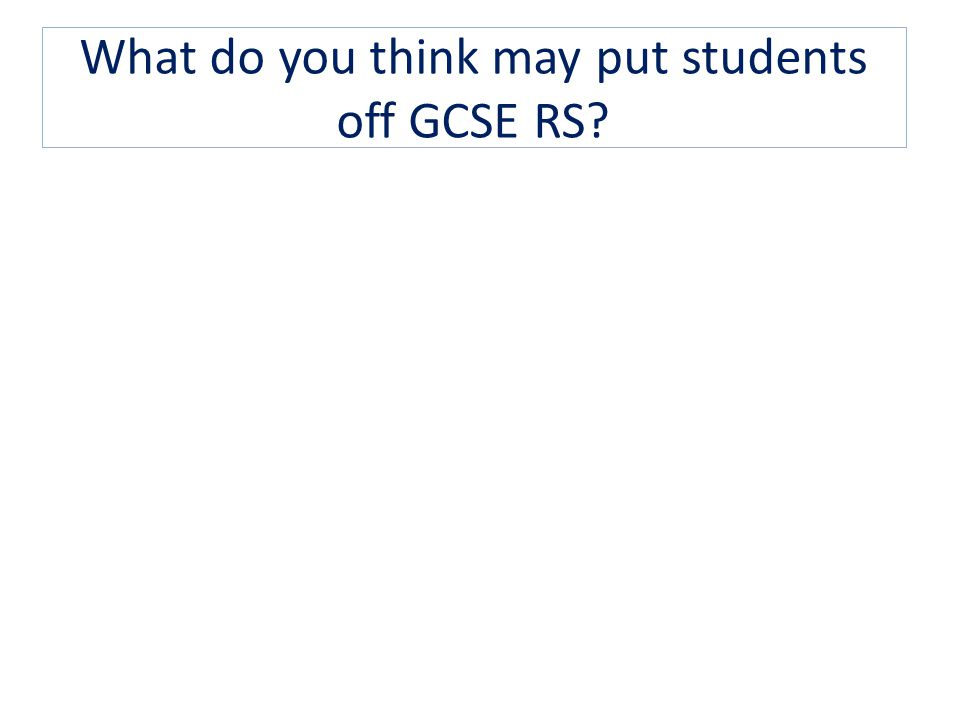 What do you think may put students off GCSE RS?