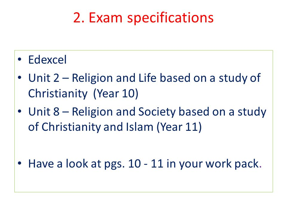 2. Exam specifications Edexcel Unit 2 – Religion and Life based on a study of Christianity (Year 10) Unit 8 – Religion and Society based on a study of