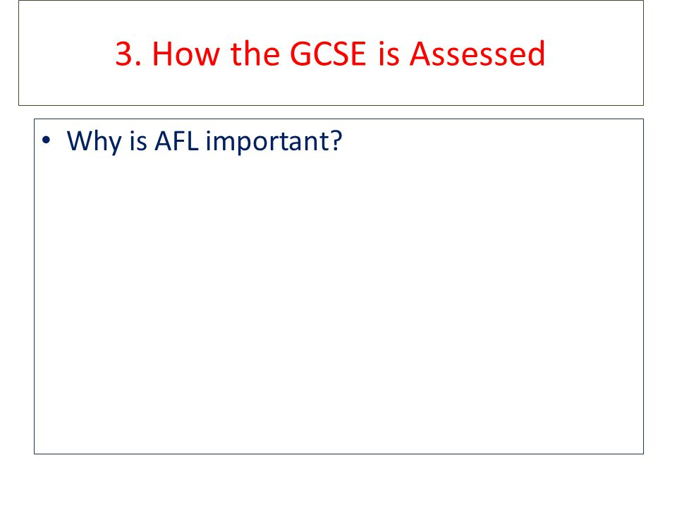 3. How the GCSE is Assessed Why is AFL important?