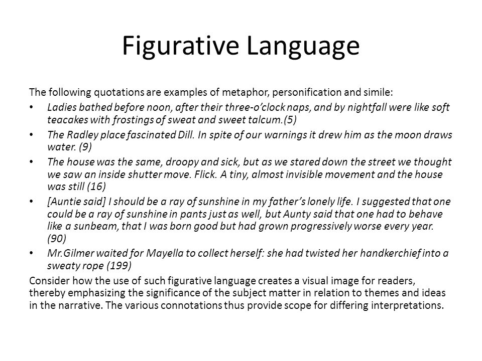 Figurative Language The following quotations are examples of metaphor, personification and simile: Ladies bathed before noon, after their three-o'cloc