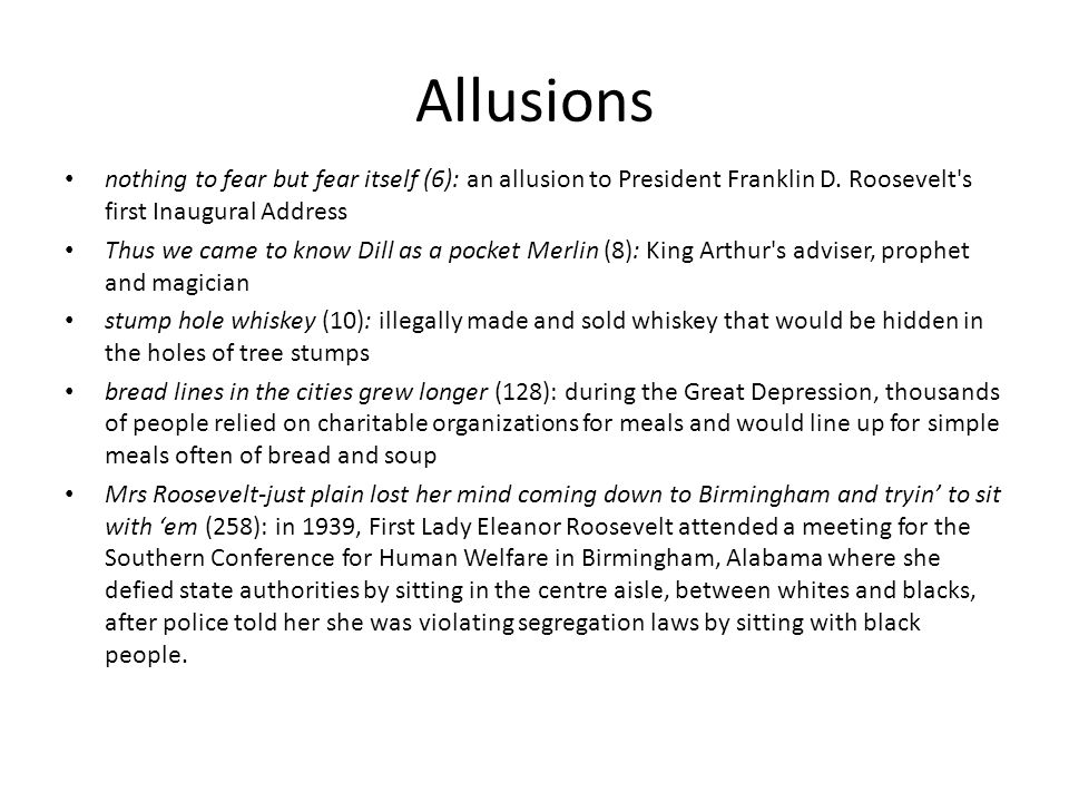 Allusions nothing to fear but fear itself (6): an allusion to President Franklin D. Roosevelt's first Inaugural Address Thus we came to know Dill as a