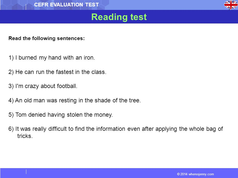 © 2014 wheresjenny.com CEFR EVALUATION TEST Reading test Read the following sentences: 1) I burned my hand with an iron.