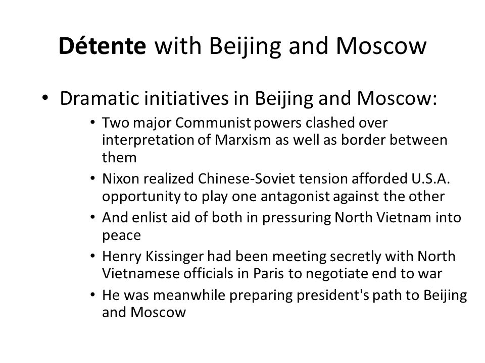 Détente with Beijing and Moscow Dramatic initiatives in Beijing and Moscow: Two major Communist powers clashed over interpretation of Marxism as well