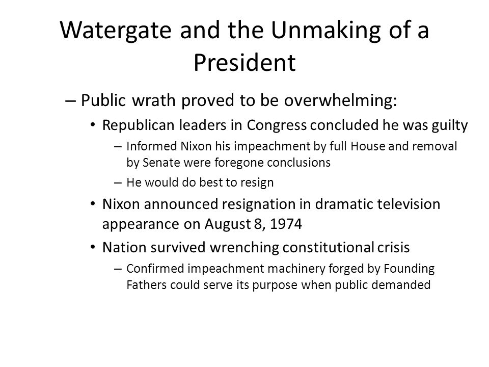Watergate and the Unmaking of a President – Public wrath proved to be overwhelming: Republican leaders in Congress concluded he was guilty – Informed