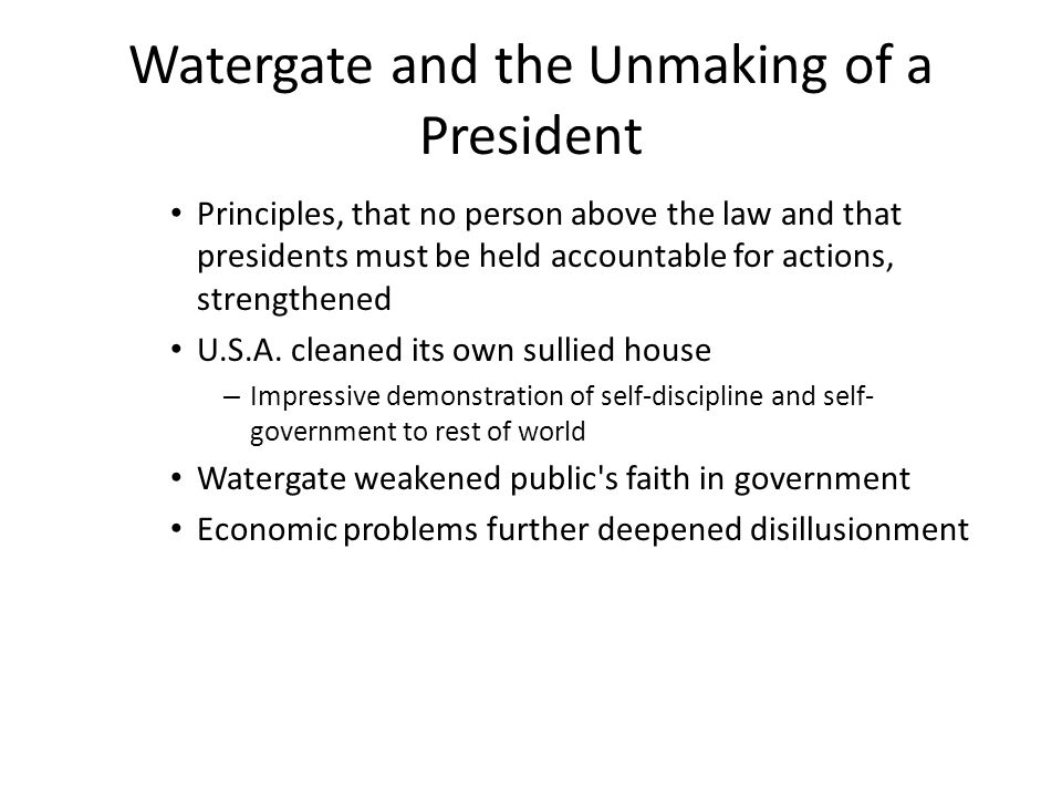 Watergate and the Unmaking of a President Principles, that no person above the law and that presidents must be held accountable for actions, strengthe
