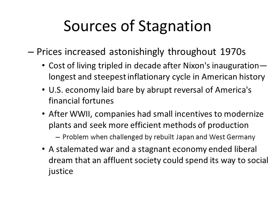 Sources of Stagnation – Prices increased astonishingly throughout 1970s Cost of living tripled in decade after Nixon's inauguration— longest and steep