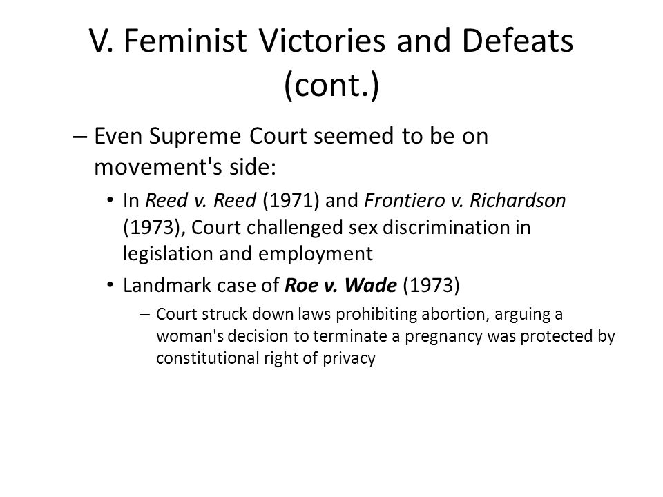 V. Feminist Victories and Defeats (cont.) – Even Supreme Court seemed to be on movement's side: In Reed v. Reed (1971) and Frontiero v. Richardson (19
