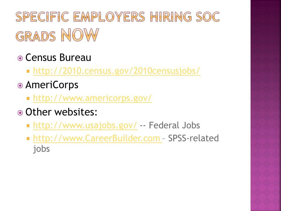  Census Bureau  http://2010.census.gov/2010censusjobs/ http://2010.census.gov/2010censusjobs/  AmeriCorps  http://www.americorps.gov/ http://www.americorps.gov/  Other websites:  http://www.usajobs.gov/ -- Federal Jobs http://www.usajobs.gov/  http://www.CareerBuilder.com – SPSS-related jobs http://www.CareerBuilder.com