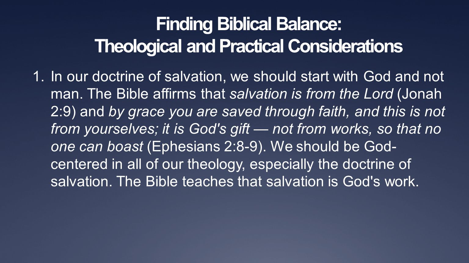 Finding Biblical Balance: Theological and Practical Considerations 1.In our doctrine of salvation, we should start with God and not man. The Bible aff