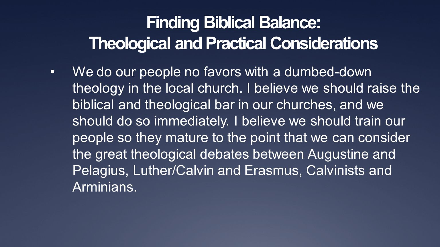 Finding Biblical Balance: Theological and Practical Considerations We do our people no favors with a dumbed-down theology in the local church. I belie