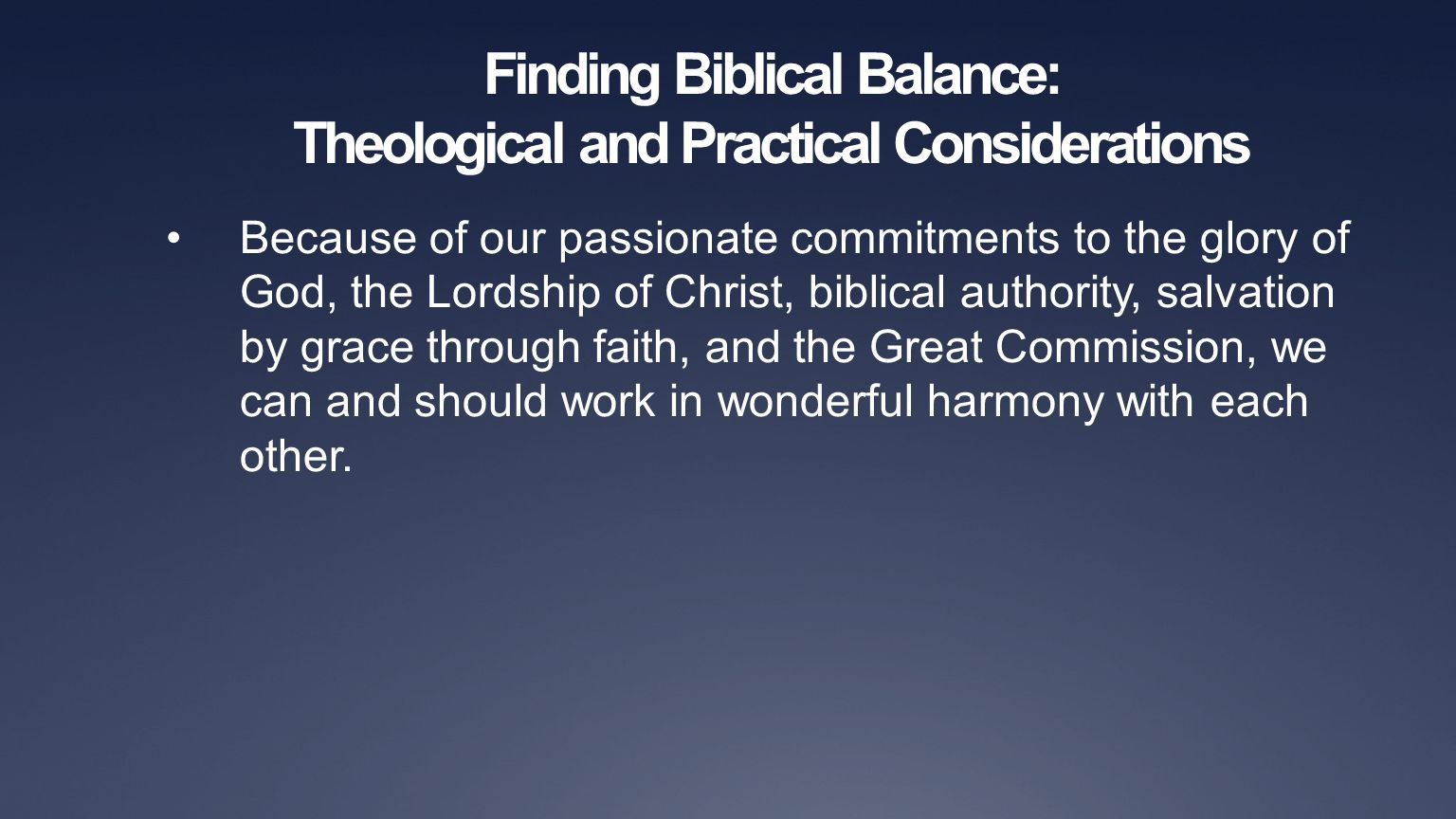 Finding Biblical Balance: Theological and Practical Considerations Because of our passionate commitments to the glory of God, the Lordship of Christ,