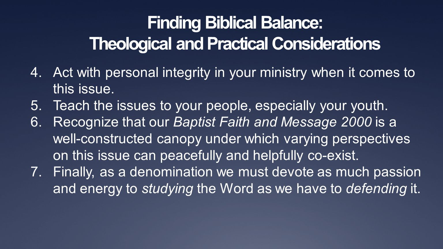 Finding Biblical Balance: Theological and Practical Considerations 4.Act with personal integrity in your ministry when it comes to this issue. 5.Teach