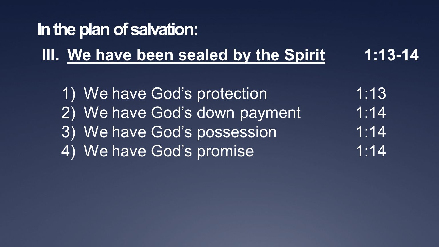 In the plan of salvation: III.We have been sealed by the Spirit 1:13-14 1)We have God's protection1:13 2)We have God's down payment1:14 3)We have God's possession1:14 4)We have God's promise1:14