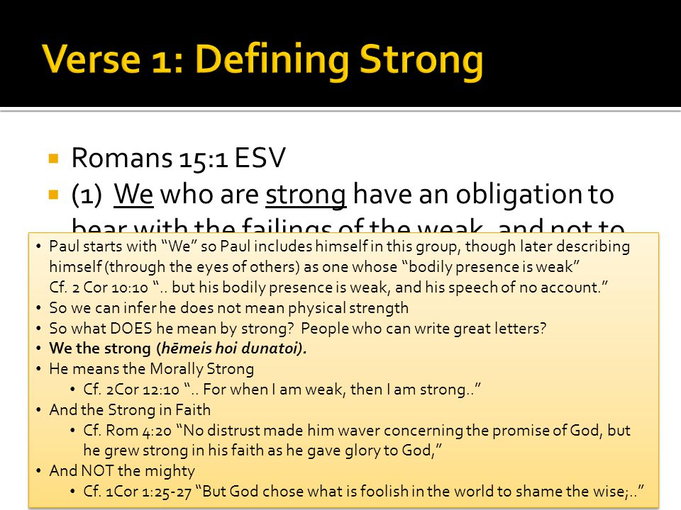  Romans 15:1 ESV  (1) We who are strong have an obligation to bear with the failings of the weak, and not to please ourselves.  Driving home one of