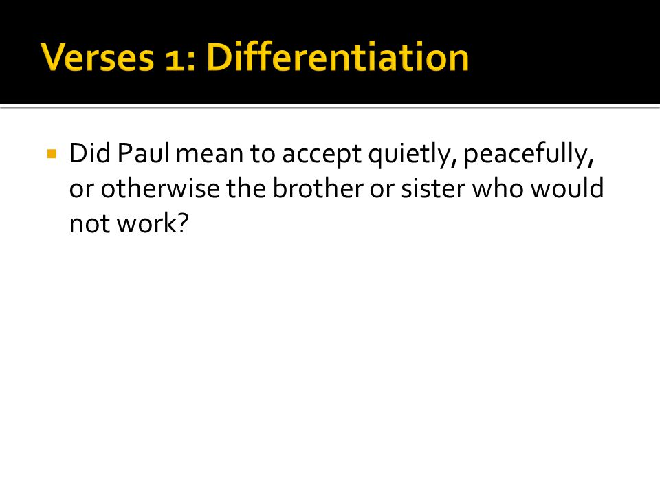  Did Paul mean to accept quietly, peacefully, or otherwise the brother or sister who would not work?
