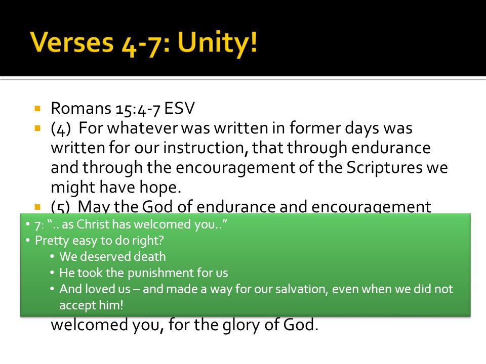  Romans 15:4-7 ESV  (4) For whatever was written in former days was written for our instruction, that through endurance and through the encouragemen