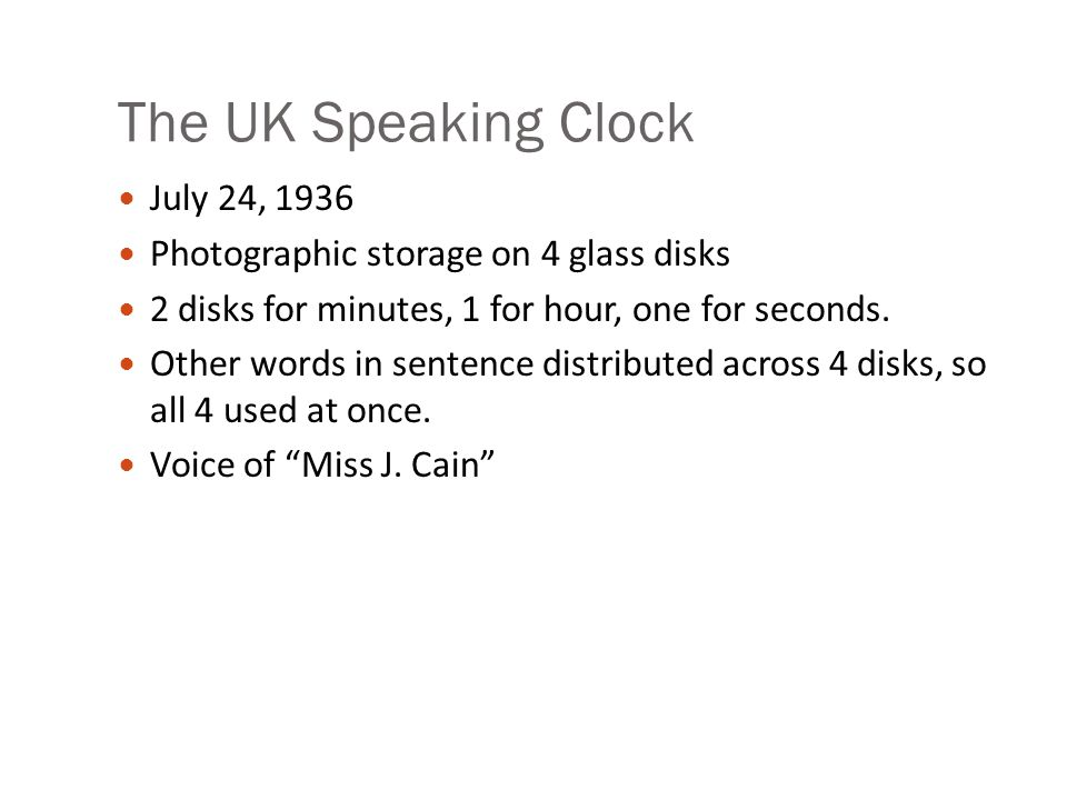 The 1936 UK Speaking Clock From http://web.ukonline.co.uk/freshwater/clocks/spkgclock.htmhttp://web.ukonline.co.uk/freshwater/clocks/spkgclock.htm