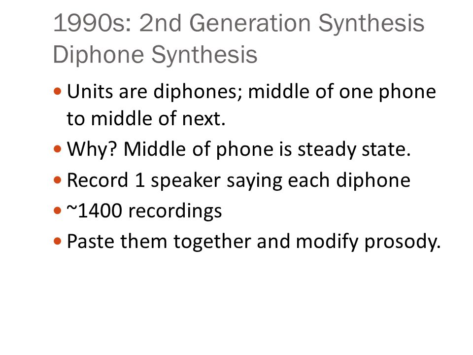 1980s: Formant Synthesis Were the most common commercial systems when computers were slow and had little memory.