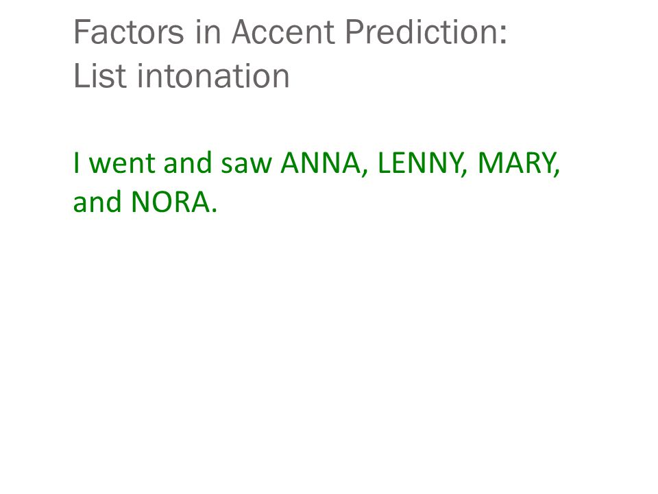 Factors in accent prediction: Contrast Legumes are poor source of VITAMINS No, legumes are a GOOD source of vitamins I think JOHN or MARY should go No, I think JOHN AND MARY should go