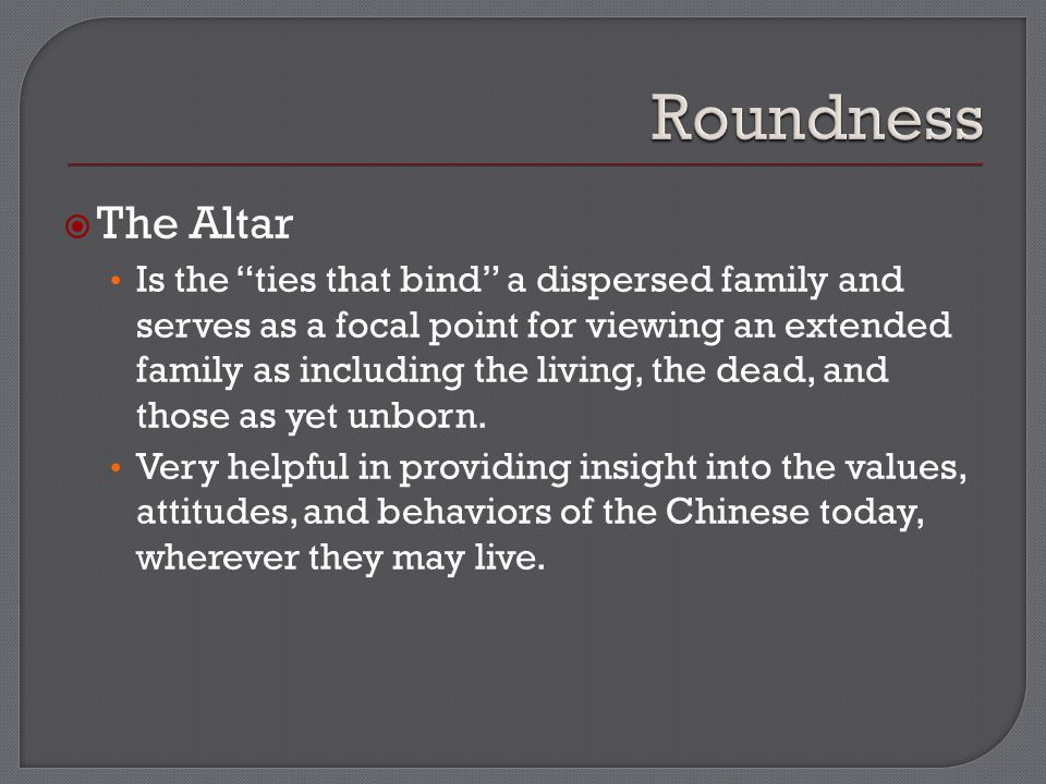  The Altar Is the ties that bind a dispersed family and serves as a focal point for viewing an extended family as including the living, the dead, and those as yet unborn.