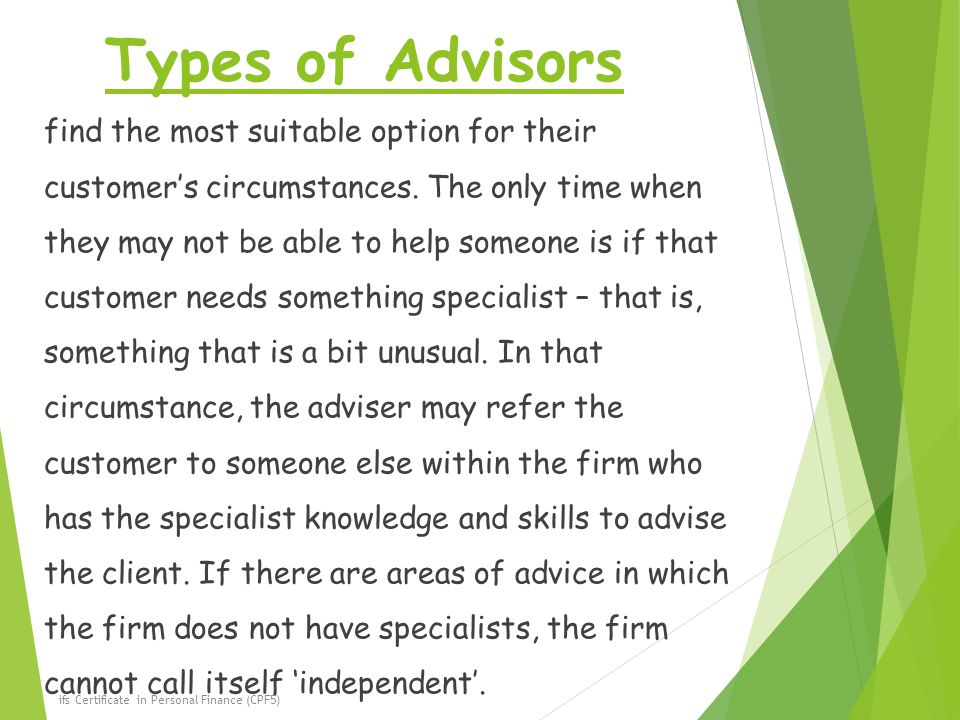 Types of Advisors find the most suitable option for their customer's circumstances.