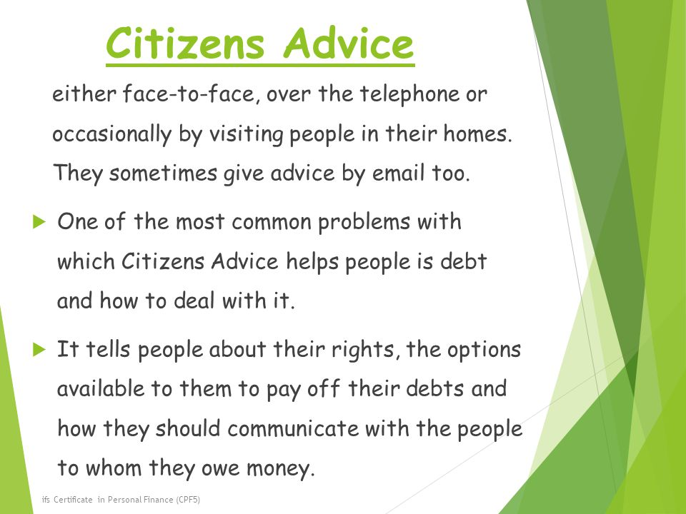 Citizens Advice either face-to-face, over the telephone or occasionally by visiting people in their homes.