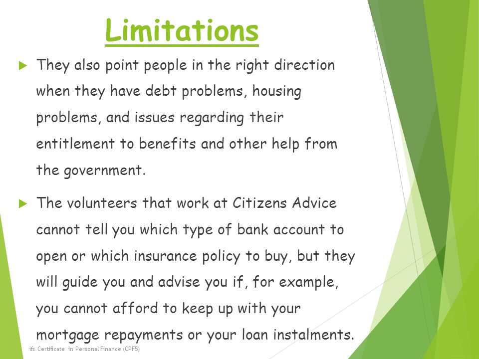 Limitations  They also point people in the right direction when they have debt problems, housing problems, and issues regarding their entitlement to benefits and other help from the government.