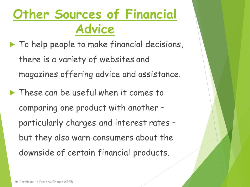 Other Sources of Financial Advice  To help people to make financial decisions, there is a variety of websites and magazines offering advice and assistance.