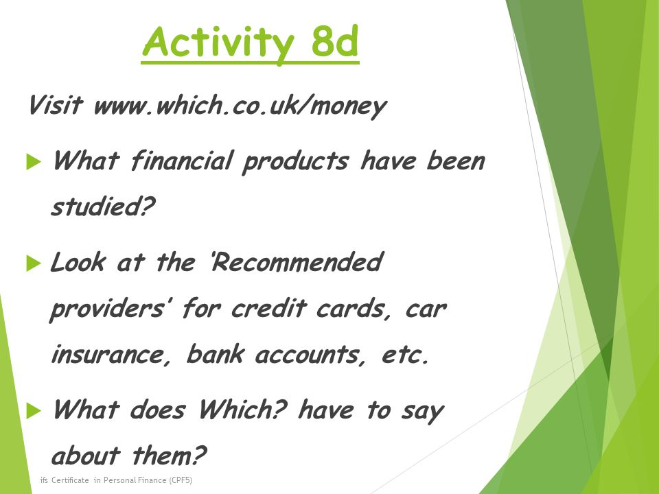 Activity 8d Visit www.which.co.uk/money  What financial products have been studied.