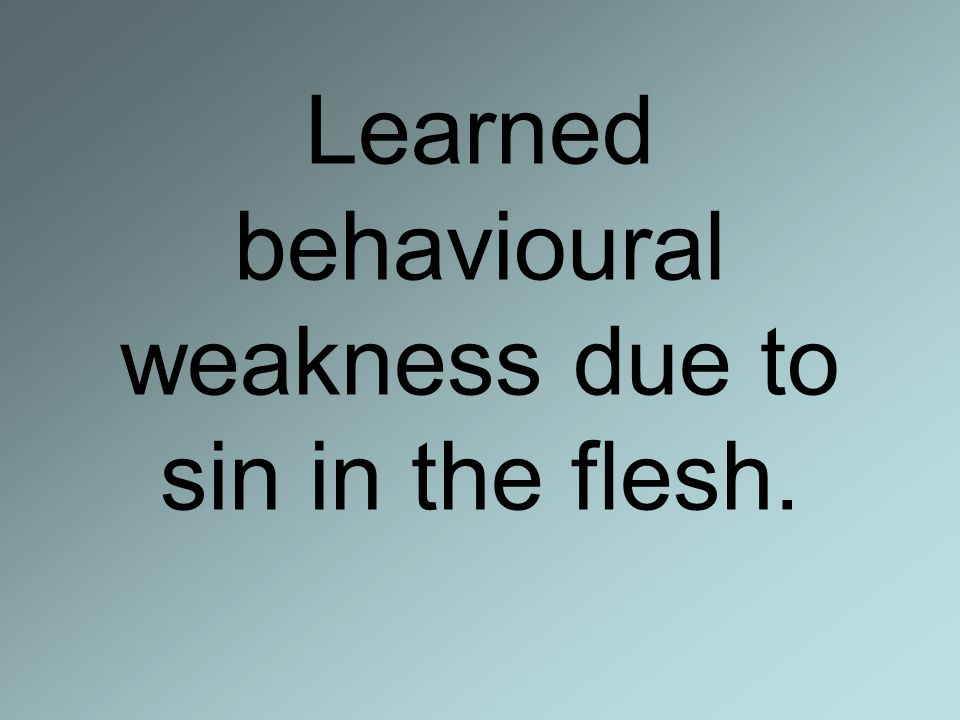 Learned behavioural weakness due to sin in the flesh.