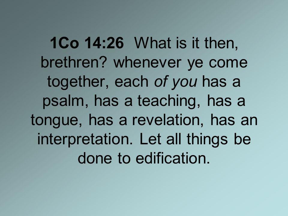 1Co 14:26 What is it then, brethren.