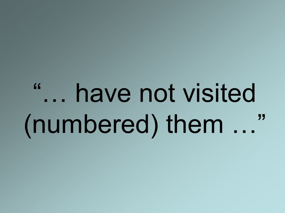 … have not visited (numbered) them …
