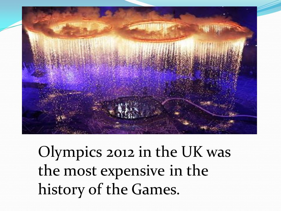 Olympics 2012 in the UK was the most expensive in the history of the Games.