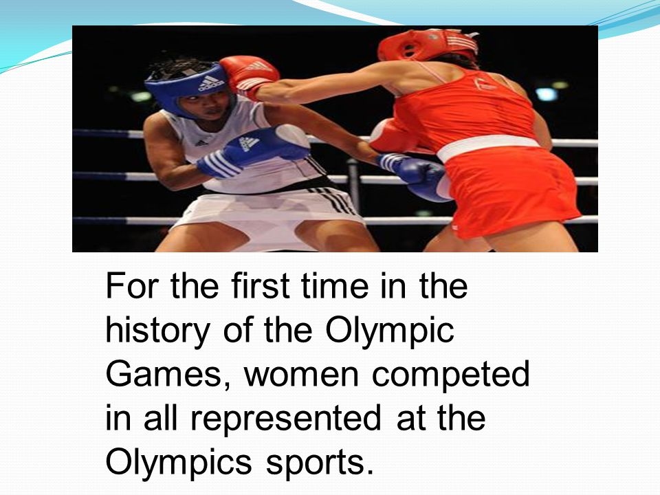 For the first time in the history of the Olympic Games, women competed in all represented at the Olympics sports.