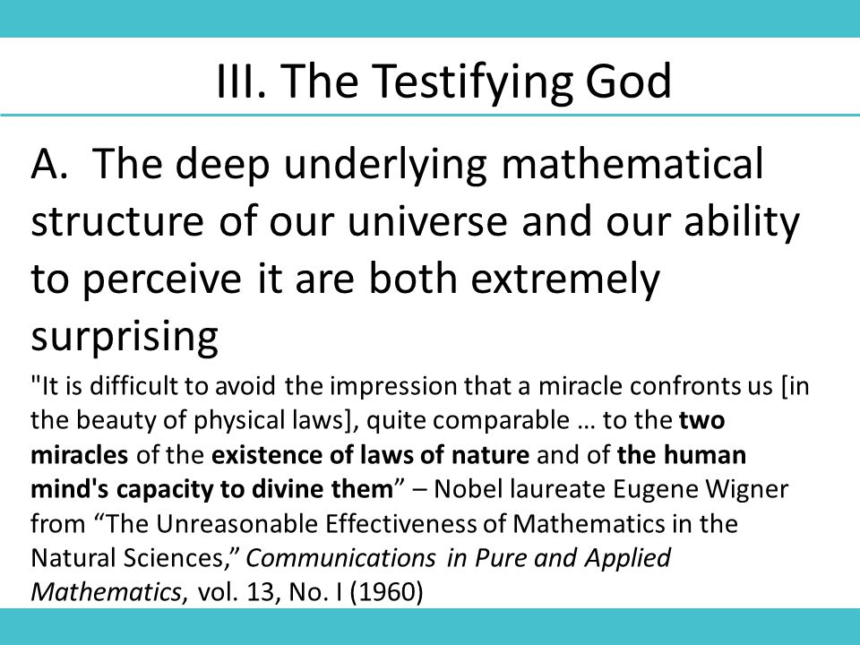 A. The deep underlying mathematical structure of our universe and our ability to perceive it are both extremely surprising III. The Testifying God