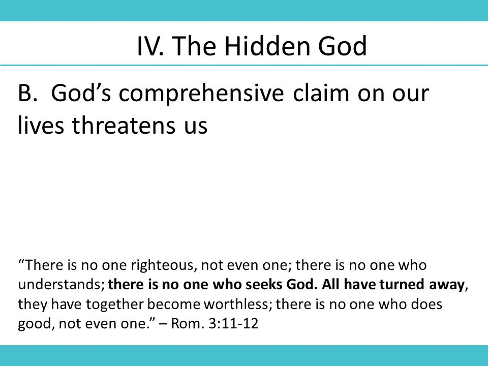 B. God's comprehensive claim on our lives threatens us IV.