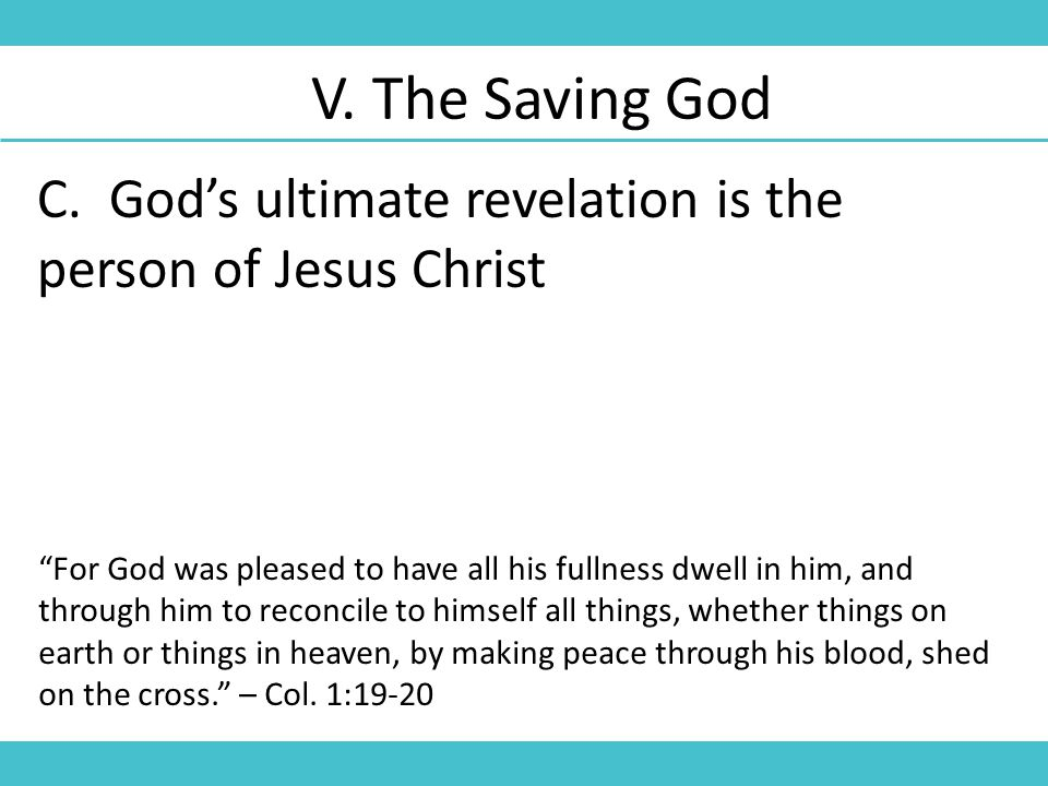 "C. God's ultimate revelation is the person of Jesus Christ V. The Saving God ""For God was pleased to have all his fullness dwell in him, and through h"