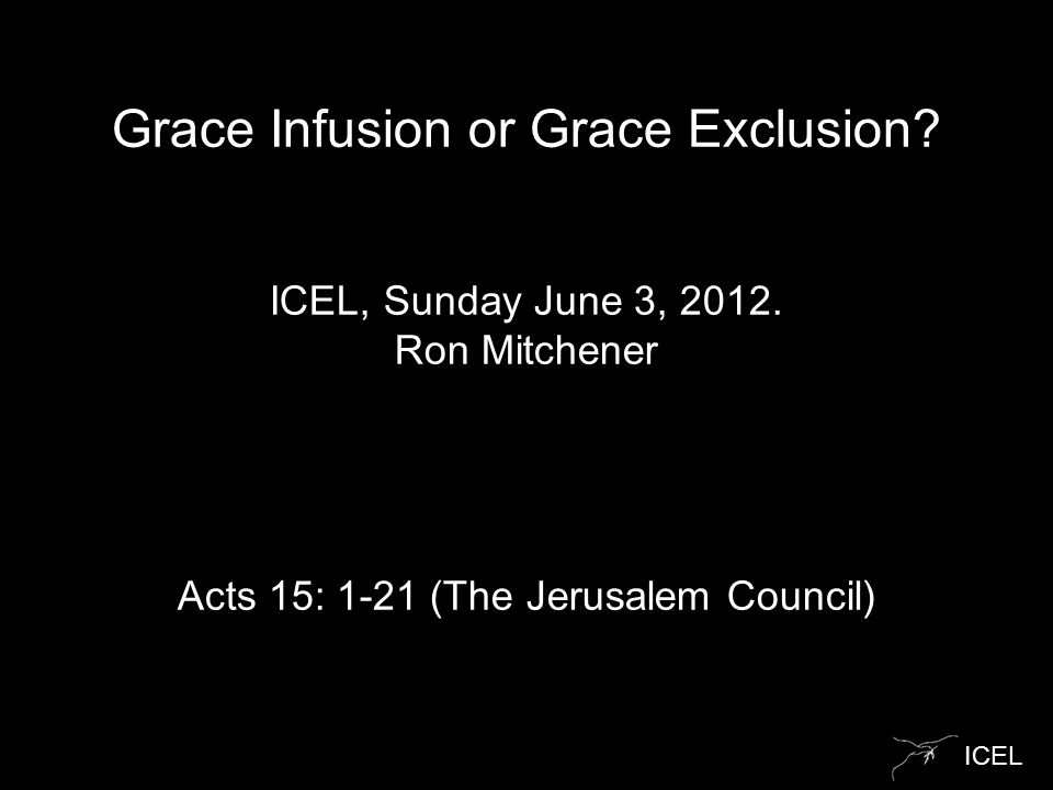 ICEL Grace Infusion or Grace Exclusion. ICEL, Sunday June 3, 2012.