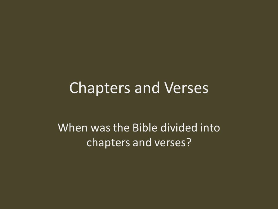 Chapters and Verses When was the Bible divided into chapters and verses?