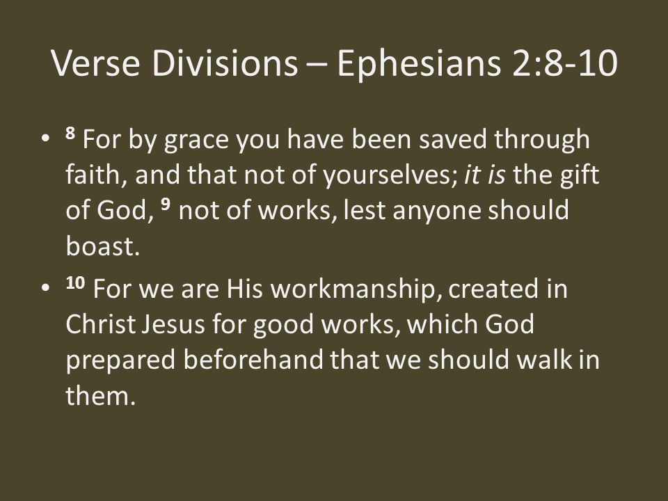 Verse Divisions – Ephesians 2:8-10 8 For by grace you have been saved through faith, and that not of yourselves; it is the gift of God, 9 not of works, lest anyone should boast.