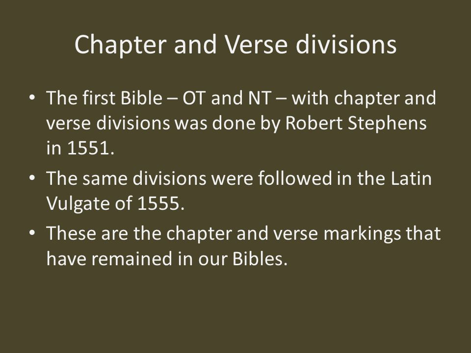 Chapter and Verse divisions The first Bible – OT and NT – with chapter and verse divisions was done by Robert Stephens in 1551.