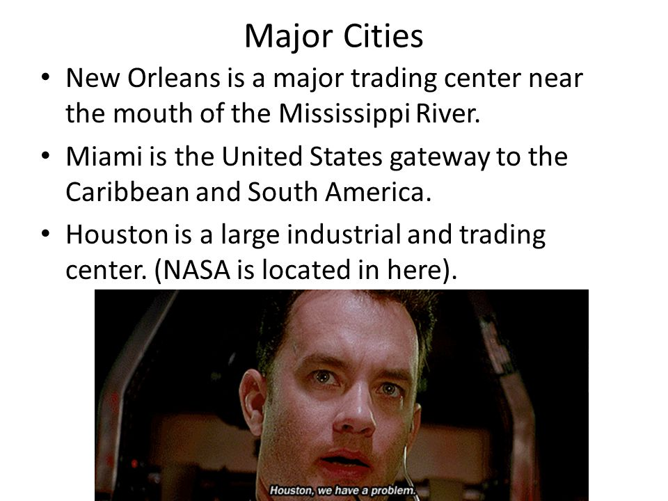 Major Cities New Orleans is a major trading center near the mouth of the Mississippi River. Miami is the United States gateway to the Caribbean and So