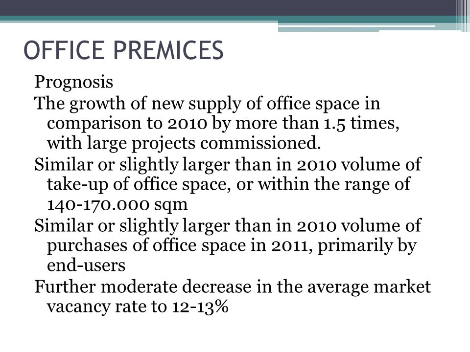 OFFICE PREMICES Prognosis The growth of new supply of office space in comparison to 2010 by more than 1.5 times, with large projects commissioned.