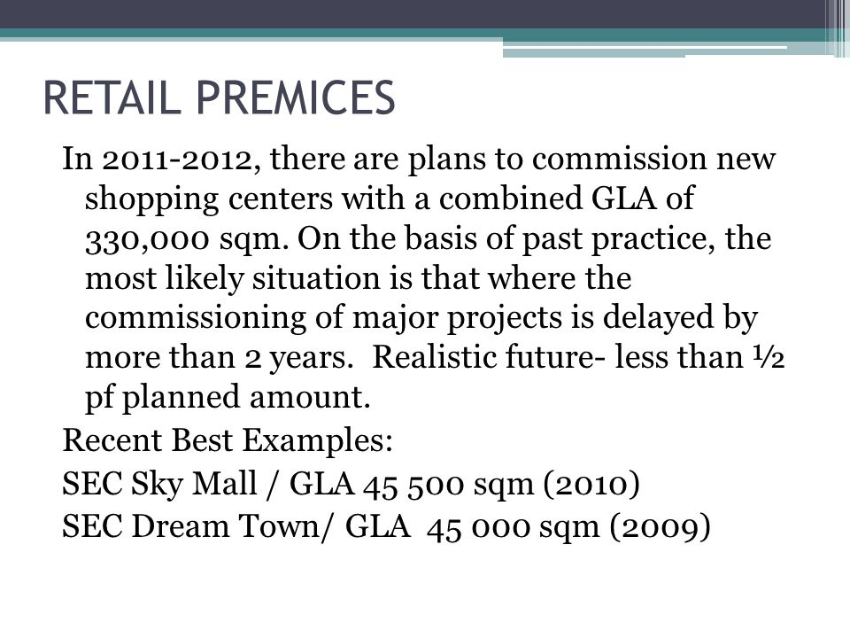 RETAIL PREMICES In 2011-2012, there are plans to commission new shopping centers with a combined GLA of 330,000 sqm.