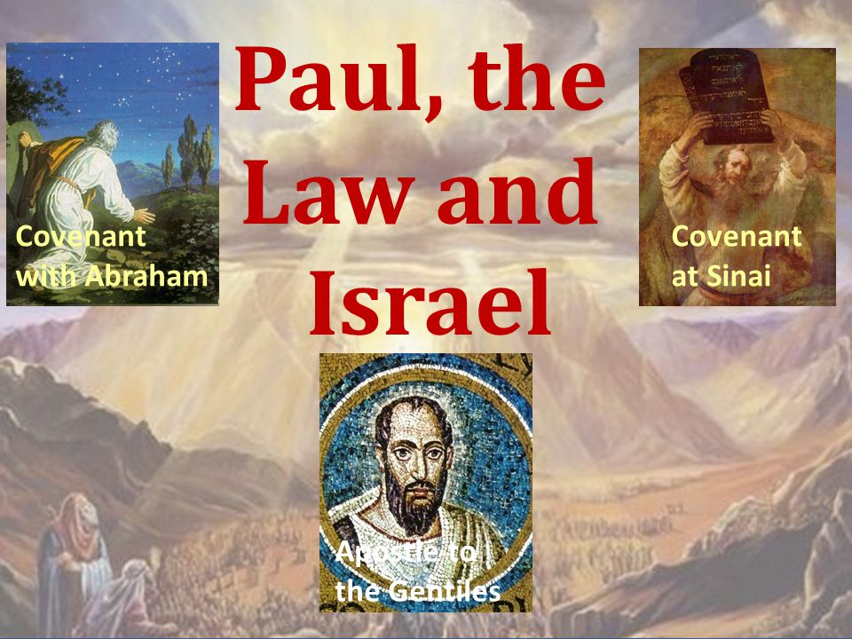 Paul, the Law and Israel Covenant with Abraham Covenant at Sinai Apostle to the Gentiles