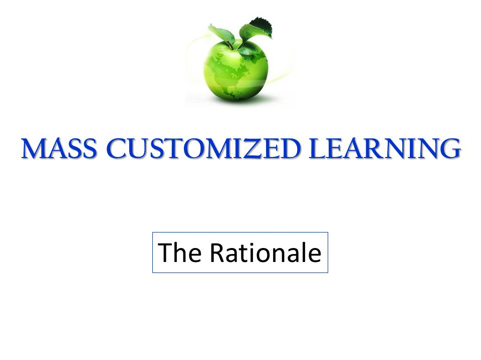 18 MASS CUSTOMIZED LEARNING The Definition The Rationale