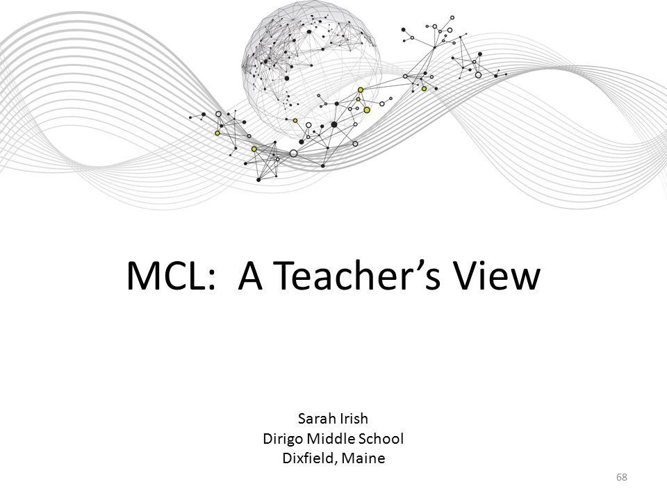 68 MCL: A Teacher's View Sarah Irish Dirigo Middle School Dixfield, Maine